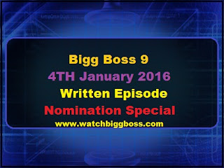 Bigg Boss 9 4TH January 2016 Written Episode Nomination Special