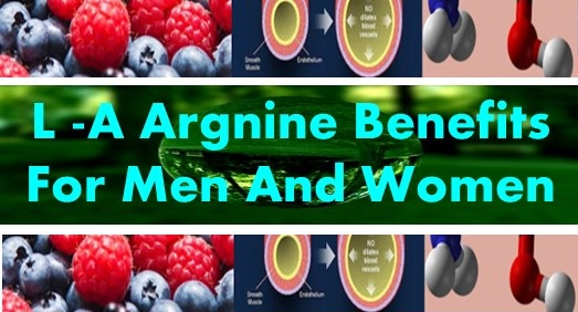 L -A arginine Benefits 4 Men & Women.. improves Healthy Blood flow