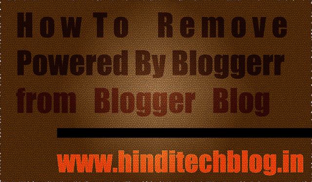 How to Remove Powered By Blogger Attribute Widget from Blogger Blog