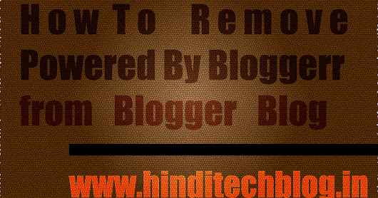 How to Remove Powered By Blogger Attribute Widget from Blogger Blog | Hindi Tech Blog