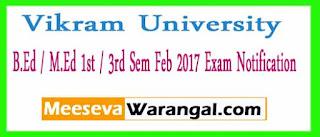 Vikram University B.Ed / M.Ed 1st / 3rd Sem Feb 2017 Exam Notification