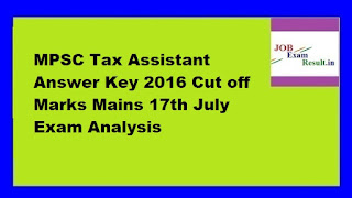 MPSC Tax Assistant Answer Key 2016 Cut off Marks Mains 17th July Exam Analysis