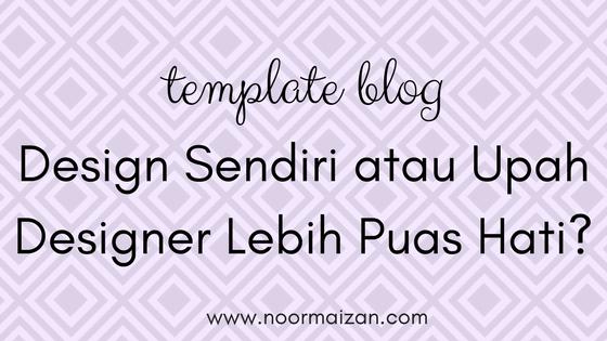 Blog : Design Sendiri atau Upah Designer Lebih Puas Hati?