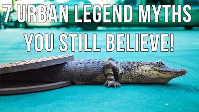 7 URBAN LEGEND MYTHS You Still Believe!