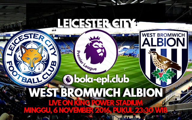 Prediksi Leicester City vs West Bromwich Albion 6 November 2016