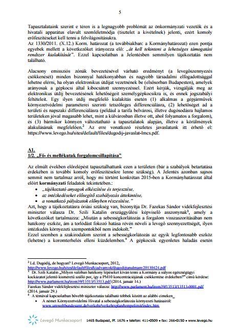 A Levegő Munkacsoport 22 oldalas véleménye a kormányzati beszámolóról itt olvasható: https://www.levego.hu/sites/default/files/pm10-program-eszrevetelek_2016aug.pdf