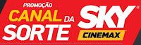 Promoção Canal da Sorte SKY Cinemax skycinemax.com.br