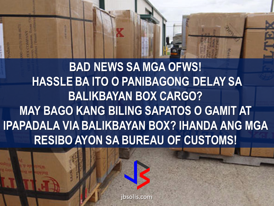 The Bureau Of Customs will start implementing a new rule regarding OFW balikbayan boxes this coming August 1 and it will surely agitate our modern day heroes. According to the new rule, the contents of the balikbayan boxes should be on an itemized list, if te item is bought abroad brand new, the receipts must be attached to it. The sender also has to prove that he/she is a Filipino.  The forwarding companies warned that the new rule could slow down and delay the delivery of balikbayan boxes to their recipients.    The implementation of Customs Memorandum 04-2017 will result to hassle of sending balikbayan boxes and the issue will affect millions of OFWs worldwide.  BOC CM0 04-2017 - Guidelines on Implementation of CAO 05-2016 on Balikbayan Boxes With Revised Information... by PortCalls on Scribd   Read More:        ©2017 THOUGHTSKOTO www.jbsolis.com SEARCH JBSOLIS, TYPE KEYWORDS and TITLE OF ARTICLE at the box below