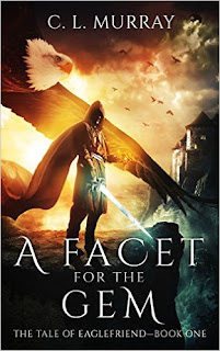 A Facet for the Gem (The Tale of Eaglefriend Book One) an epic fantasy by C. L. Murray
