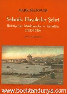 Mark Mazower - Selanik Hayaletler Şehri - Hıristiyanlar, Müslümanlar ve Yahudiler 1430-1950
