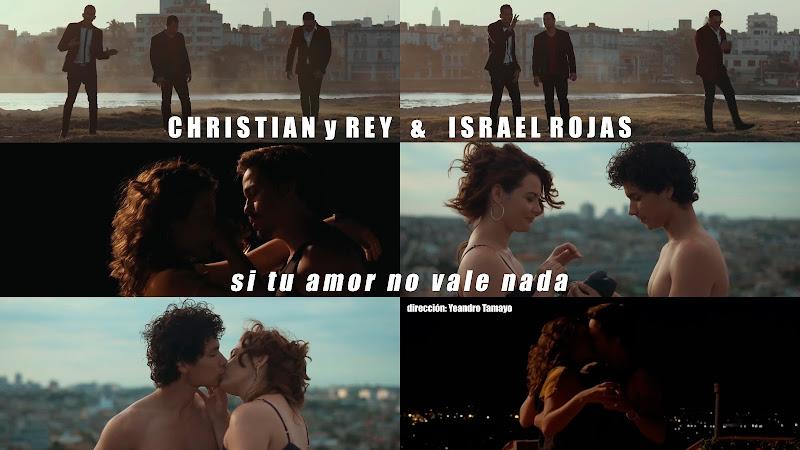 Christian y Rey & Israel Rojas - ¨Si tu amor no vale nada¨ - Videoclip - Dirección: Yeandro Tamayo Luvin. Portal del Vídeo Clip Cubano