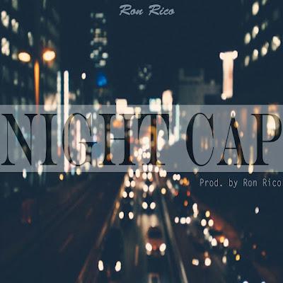 "Ron Rico(@RonRico_) - ""Night Cap"" (Single) via @IStillLoveHER"