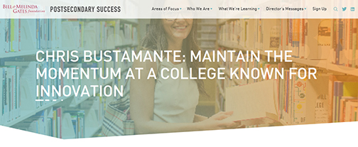 snapshot from Bill & Melinda Gates Foundation Postsecondary Success web site. Header reads: CHRIS BUSTAMANTE: MAINTAIN THE MOMENTUM AT A COLLEGE KNOWN FOR INNOVATION.