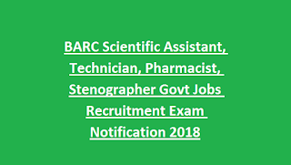 BARC Scientific Assistant, Technician, Pharmacist, Stenographer Govt Jobs Recruitment Exam Notification 2018