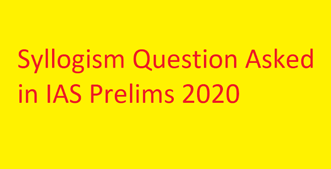 Syllogism Question Asked in IAS Prelims 2020