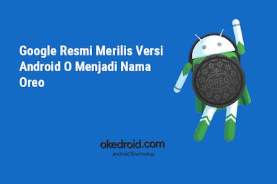 Nama Android Menjadi Nama Oreo , Apa itu Android O adalah Oreo