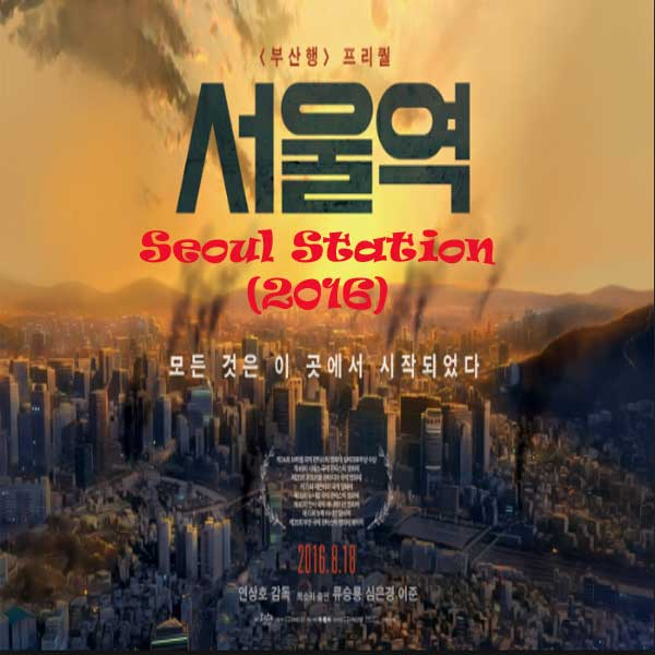 Seoul Station, Film Seoul Station, Seoul Station Synopsis, Seoul Station Trailer, Review, Download Poster Film Seoul Station 2016