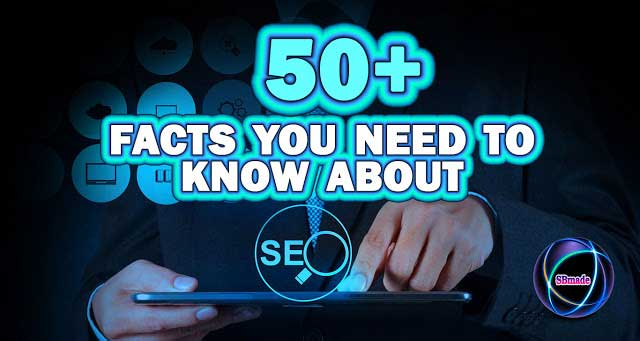 50+ facts you need to know about SEO