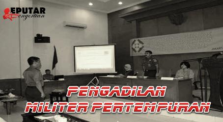 Pengertian Pengadilan Militer Pertempuran