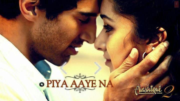 Piya Aaye Na Song , Piya Aaye Na Aashiqui 2 Song