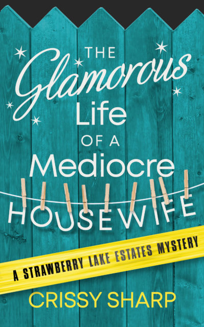 The Glamorous Life of a Mediocre Housewife (Strawberry Lake Estates Book 1) by Crissy Sharp