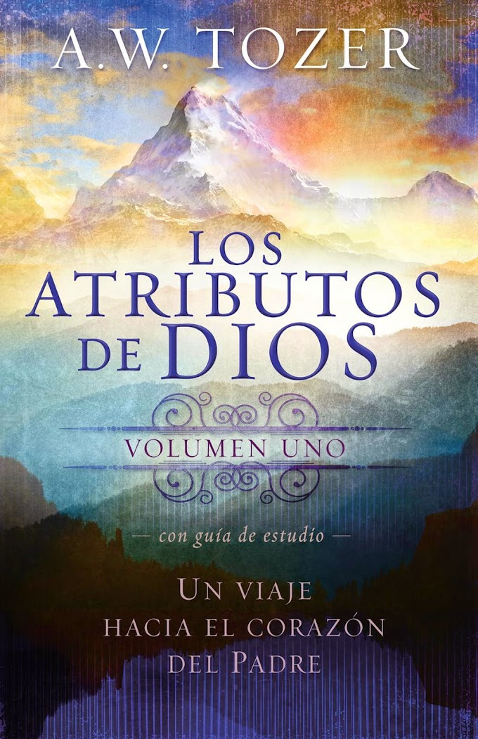 A.W. Tozer – Los Atributos De Dios (Vol. 1)