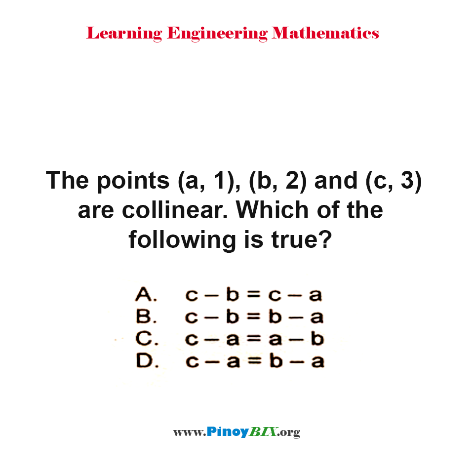 The points (a, 1), (b, 2) and (c, 3) are collinear. Which of the following is true?