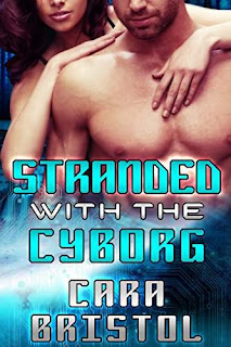 Stranded with the Cyborg - science fiction romance by Cara Bristol