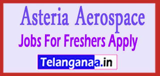 Asteria Aerospace Recruitment 2017 Jobs For Freshers Apply
