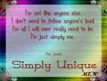 unique love quotes I'm not like anyone else I don't will ever really need to be I'm just simple me.