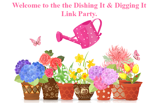 Dishing It and Digging It Link Party #150