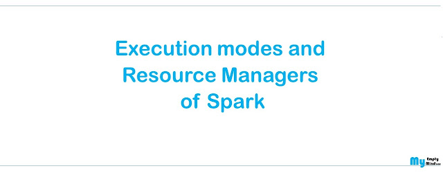 Execution modes and  Resource Managers  of Spark