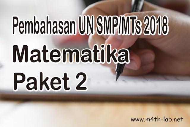 Soal dan Pembahasan UN (UNBK atau UNKP) Matematika SMP 2018 Paket 2