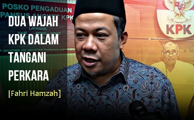 """""""Dua Wajah KPK Dalam Tangani Perkara"""" by @Fahrihamzah"""
