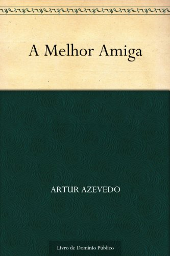 A Melhor Amiga - Artur Azevedo