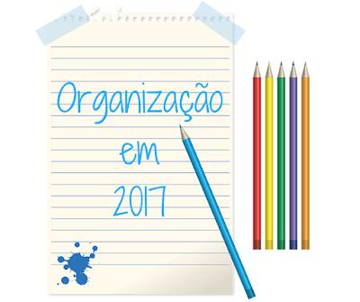 Organização, 2017, finanças, vida, atividades, blog, organizar, trabalho, dinheiro