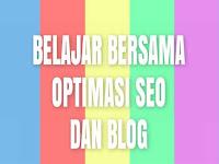 Belajar Bersama Optimasi SEO Dan Blog Sampai Sukses