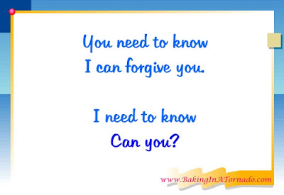 Forgiveness: You need to know I can forgive you. I need to know, can you? | www.BakingInATornado.com | #MyGraphics #parenting