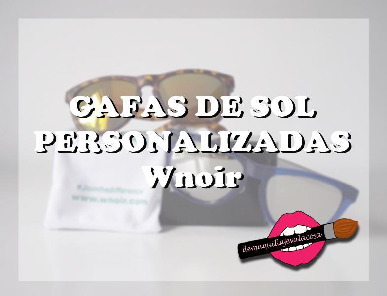 a58d6c3531 En el post de hoy quiero enseñaros dos pares de gafas me dieron la  oportunidad de personalizar en Wnoir. Wnoir es una empresa de Albacete que  vende y diseña ...