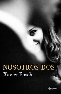 LIBRO - Nosotros dos : Xavier Bosch (Planeta - 14 marzo 2017) COMPRAR NOVELA EN AMAZON ESPAÑA