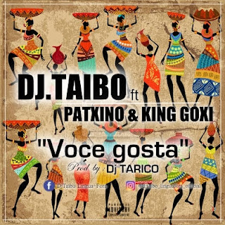 Dj Taibo ft Patxas e King Goxi - Voce Gosta (2k16) [Download]