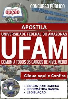 Apostila Universidade Federal do Amazonas - Concurso UFAM Auxiliar em Administração e Assistente em Administração, para todos os Cargos de Nível Médio e Nível Fundamental.