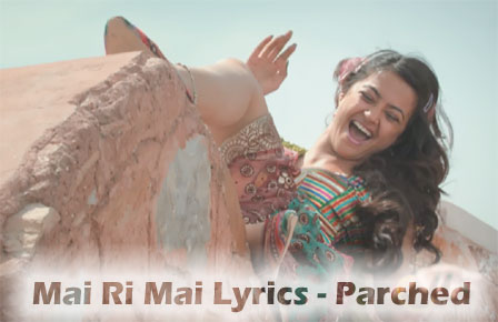 Mai Ri Mai Lyrics - Parched - Surveen Chawla