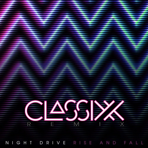 Classixx Remix Night Drive's 'Rise and Fall'