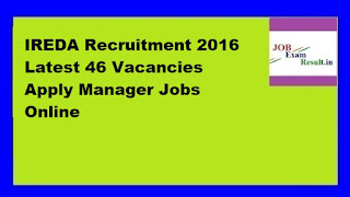 IREDA Recruitment 2016 Latest 46 Vacancies Apply Manager Jobs Online