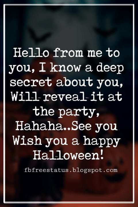 Happy Halloween Greetings Messages For Card, Hello from me to you, I know a deep secret about you, Will reveal it at the party, Hahaha..See you Wish you a happy Halloween!