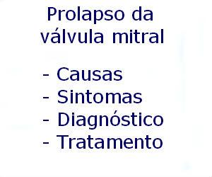 Prolapso da válvula mitral causas sintomas diagnóstico tratamento prevenção riscos complicações