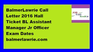 BalmerLawrie Call Letter 2016 Hall Ticket BL Assistant Manager Jr Officer Exam Dates balmerlawrie.com