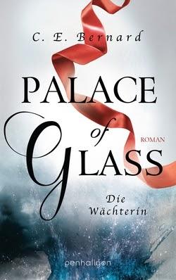 Bücherblog. Rezension. Buchcover. Palace of Glass - Die Wächterin (Band 1) von C. E. Bernard. Fantasy. Jugendbuch. Penhaligon Verlag.