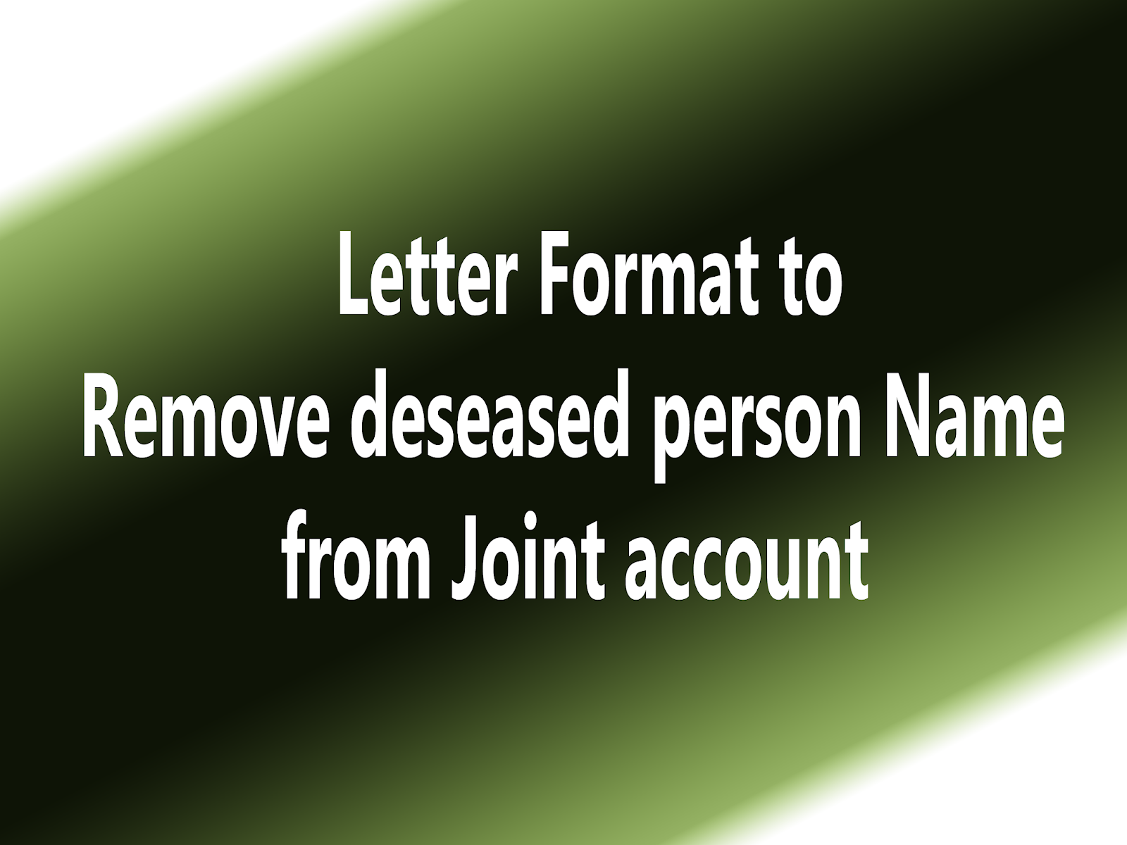 Sample letter to bank for deleting the deceased account holder from letter format to bank for deleting the deceased account holder from joint account spiritdancerdesigns Images